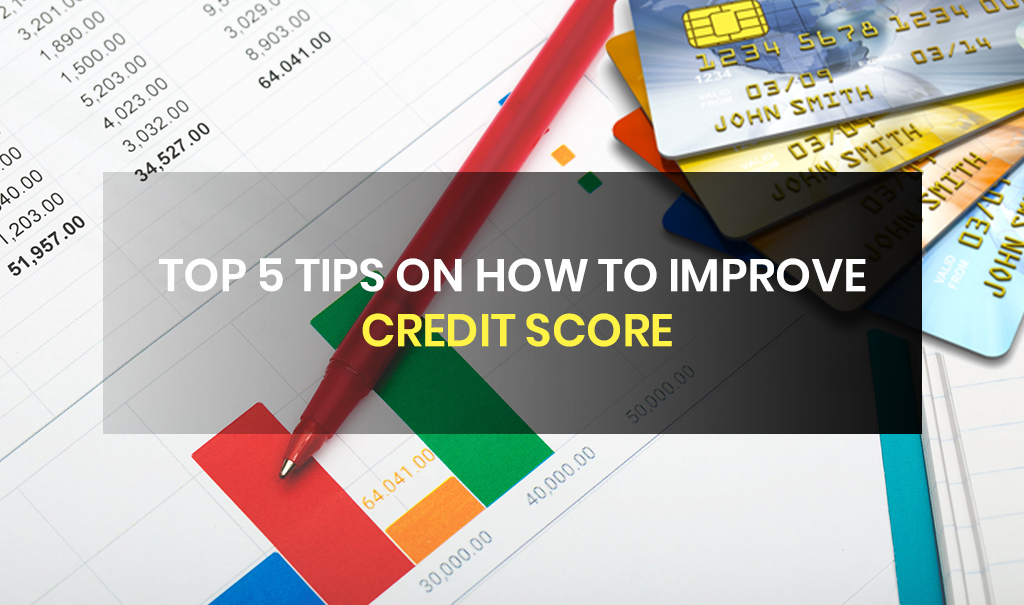 Top 5 Tips on How to Improve Credit Score