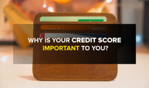 Why is your Credit Score Important to You?